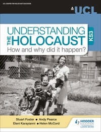 Stuart Foster et Andy Pearce - Understanding the Holocaust at KS3: How and why did it happen?.