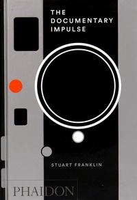 Stuart Franklin - The Documentary Impulse.