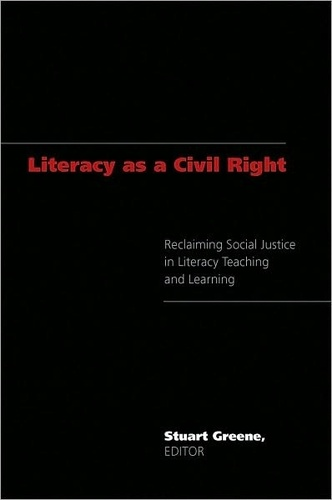 Stuart Greene - Literacy as a Civil Right - Reclaiming Social Justice in Literacy Teaching and Learning.