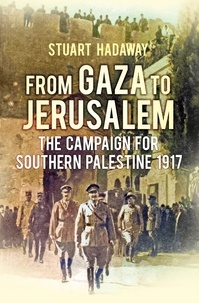 Stuart Hadaway - From Gaza to Jerusalem - The Campaign for Southern Palestine 1917.