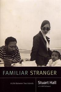 Stuart Hall - Familiar Stranger - A Life Between Two Islands.