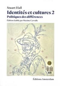 Stuart Hall - Identités et cultures - Tome 2, Politiques des différences.
