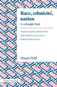 Stuart Hall - Race, ethnicité, nation - Le triangle fatal.