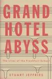 Stuart Jeffries - Grand Hotel Abyss - The Lives of the Frankfurt School.