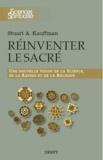 Stuart Kauffman - Réinventer le sacré - Une nouvelle vision de la science, de la raison et de la religion.