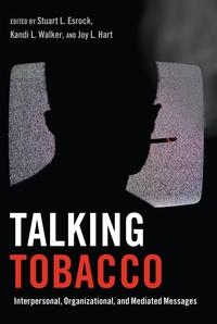 Stuart l. Esrock et Kandi l. Walker - Talking Tobacco - Interpersonal, Organizational, and Mediated Messages.