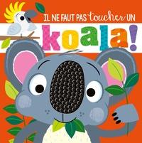 Stuart Lynch et Rosie Greening - Il ne faut pas toucher un koala !.