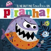 Stuart Lynch - Il ne faut pas toucher un piranha !.