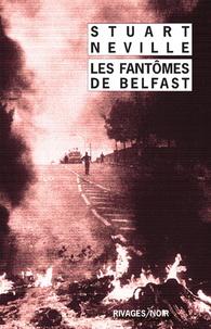 Stuart Neville - Les fantômes de Belfast.