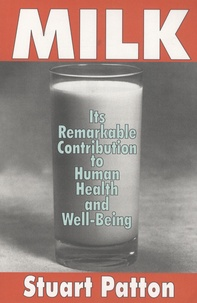 Stuart Patton - Milk - Its Remarkable Contribution to Human Health & Well-Being.