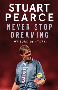 Stuart Pearce et Oliver Holt - Never Stop Dreaming - My Euro 96 Story.