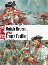 Stuart Reid - British Redcoat versus French Fusilier - North America 1755-63.
