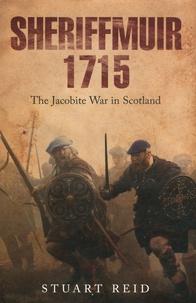 Stuart Reid - Sheriffmuir, 1715 - The Jacobite War in Scotland.
