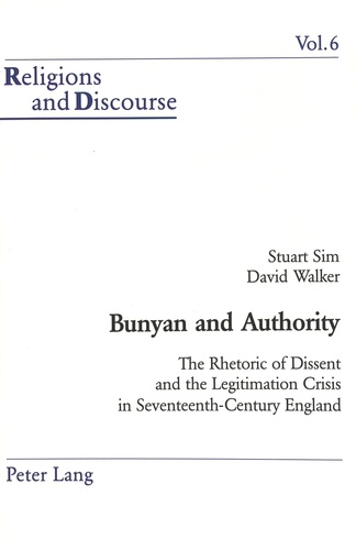 Stuart Sim et David Walker - Bunyan and Authority - The Rhetoric of Dissent and the Legitimation Crisis in Seventeenth-Century England.
