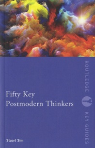 Stuart Sim - Fifty Key Postmodern Thinkers.