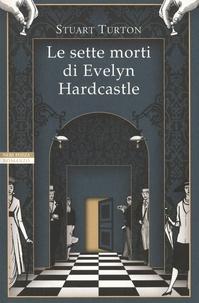 Stuart Turton - Le sette morti di Evelyn Hardcastle.