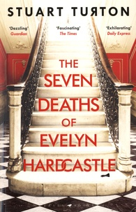 Stuart Turton - The Seven Deaths of Evelyn Hardcastle.