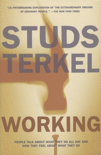 Studs Terkel - Working - People Talk About What They Do All Day and How They Feel About What They Do.