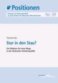Stur in den Stau? - Ein Plädoyer für neue Wege in der deutschen Verkehrspolitik.