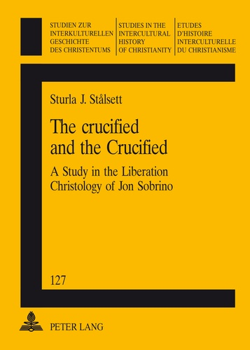 Sturla j. Stalsett - The crucified and the Crucified - A Study in the Liberation Christology of Jon Sobrino.