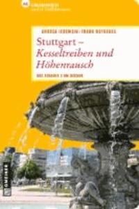 Stuttgart - Kesseltreiben und Höhenrausch - 66 Lieblingsplätze und 11 Stäffelestouren.