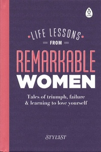 Stylist - Life Lessons from Remarkable Women - Tales of Triumph, Failure and Learning to Love Yourself.