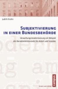 Subjektivierung in einer Bundesbehörde - Verwaltungsmodernisierung am Beispiel des Bundesministeriums für Arbeit und Soziales.