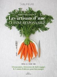 Sublimeurs - Hauts-de-France, les artisans d'une cuisine responsable - 12 rencontres, 54 recettes de chefs engagés et 1 carnet d'adresses pour bien manger.