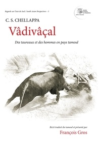 Subramaniam Cinnamanur Chellappa et François Gros - Vâdivâçal - Des taureaux et des hommes en pays tamoul.