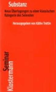Substanz - Neue Überlegungen zu einer klassischen Kategorie des Seienden.