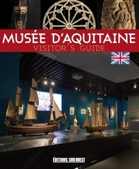 Sud Ouest - Musée d'Aquitaine - Visitor's guide.