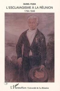 Sudel Fuma - L'esclavagisme à la Réunion - 1794-1848.