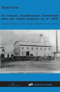 Sudel Fuma - UN EXEMPLE D'IMPÉRIALISME ÉCONOMIQUE DANS UNE COLONIE FRANÇA.