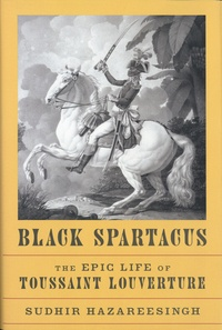 Sudhir Hazareesingh - Black Spartacus - The Epic Life of Toussaint Louverture.