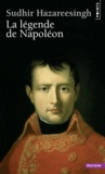 Sudhir Hazareesingh - La légende de Napoléon.