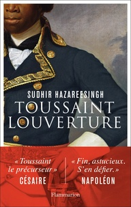 Sudhir Hazareesingh - La vie légendaire de Toussaint Louverture - Le Spartacus noir.