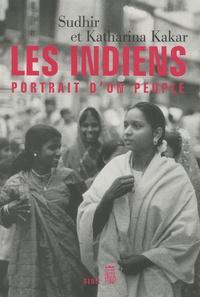 Sudhir Kakar et Katharina Kakar - Les Indiens - Portrait d'un peuple.