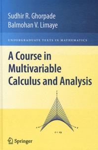 Sudhir R. Ghorpade et Balmohan Limaye - A Course in Multivariable Calculus and Analysis - With 79 figures.