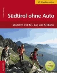 Christjan Ladurner - Südtirol ohne Auto - 51 Wanderungen. Mit Bus, Zug und Seilbahn in die Berge.