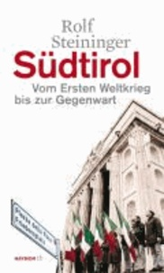Südtirol - Vom Ersten Weltkrieg bis zur Gegenwart.
