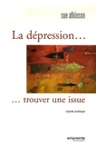 Sue Atkinson - La dépression... Trouver une issue - Guide pratique.