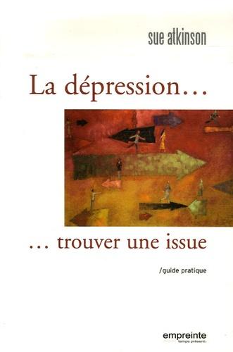 Sue Atkinson - La dépression... Trouver une issue - Guide pratique.