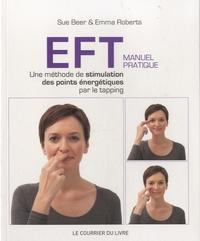 Sue Beer et Emma Roberts - EFT - Manuel pratique - Une méthode de stimulation des points énergétiques par le tapping.