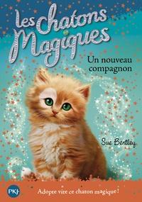 Sue Bentley - Les chatons magiques Tome 19 : Un nouveau compagnon.