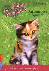 Sue Bentley - Les chatons magiques Tome 8 : Au concours d'équitation.