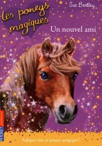 Sue Bentley - Les poneys magiques Tome 1 : Un nouvel ami.