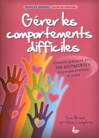 Sue Brown et Alice Langtree - Gérer les comportements difficiles - Conseils pratiques pour les animateurs de groupes d'enfants et d'ados.