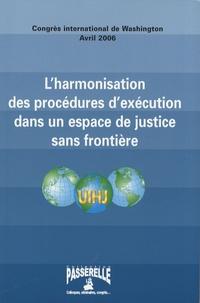 Sue Collins et Leo Netten - L'harmonisation des procédures d'exécution dans un espace de justice sans frontière - Actes du congrès international de Washington, 26-28 avril 2006.