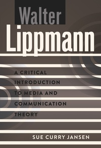 Sue Curry jansen - Walter Lippmann - A Critical Introduction to Media and Communication Theory.