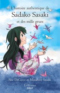 Sue DiCicco et Masahiro Sasaki - L'histoire authentique de Sadako Sasaki et des mille grues.